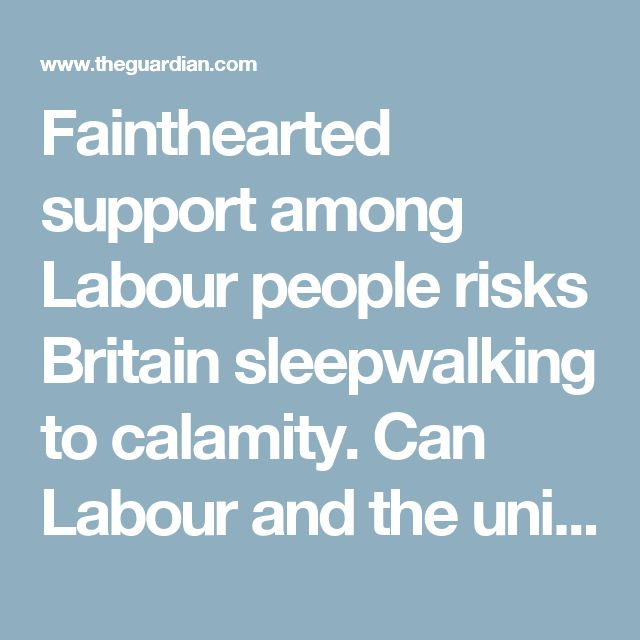 Fainthearted support among Labour people risks Britain sleepwalking to calamity. Can Labour and the unions shake off apathy and overcome their members' antipathy to the Tories to get their vote out? The country's fate rests in Labour's hands.