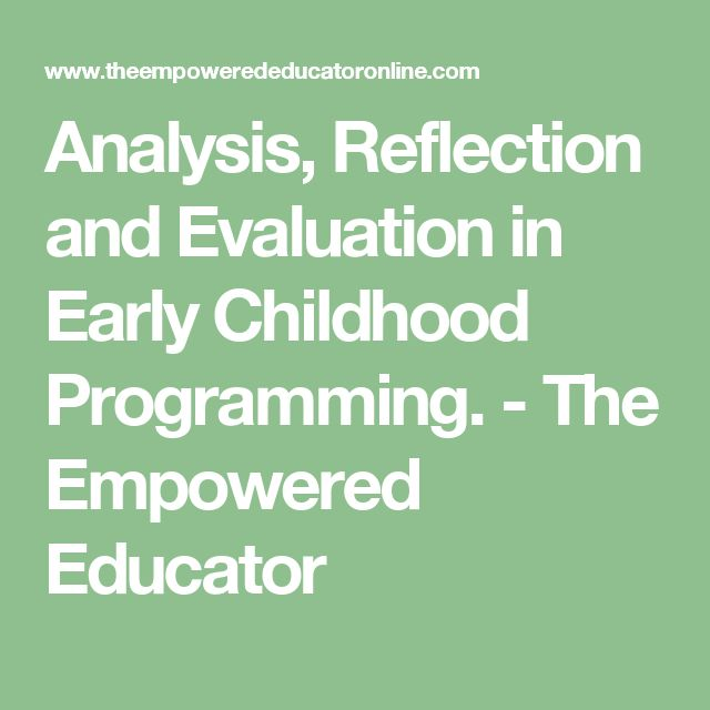 Analysis, Reflection and Evaluation in Early Childhood Programming. - The Empowered Educator