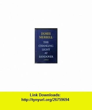 The Changing Light of Sandover James Merrill ,   ,  , ASIN: B000HJGRVK , tutorials , pdf , ebook , torrent , downloads , rapidshare , filesonic , hotfile , megaupload , fileserve