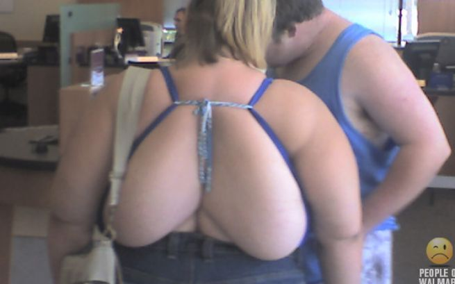 People of Wal-mart.  My girlfriend Kathleen would have a fit!  Back boobs are not the in thing.