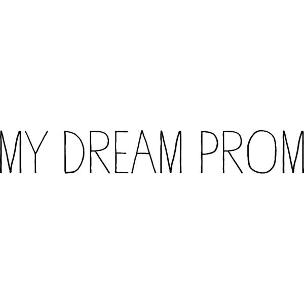 My Dream Prom ❤ liked on Polyvore featuring text, words, backgrounds, quotes, fillers, prom, my dream prom, editorial, phrase and saying