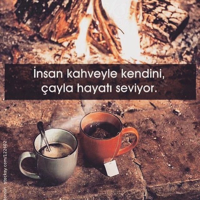 İnsan kahveyle kendini, çayla hayatı seviyor.