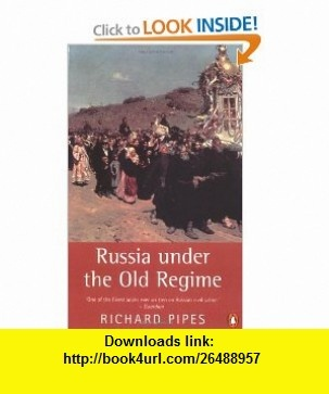 Russia under the Old Regime Second Edition (Penguin History) (9780140247688) Richard Pipes , ISBN-10: 0140247688  , ISBN-13: 978-0140247688 ,  , tutorials , pdf , ebook , torrent , downloads , rapidshare , filesonic , hotfile , megaupload , fileserve