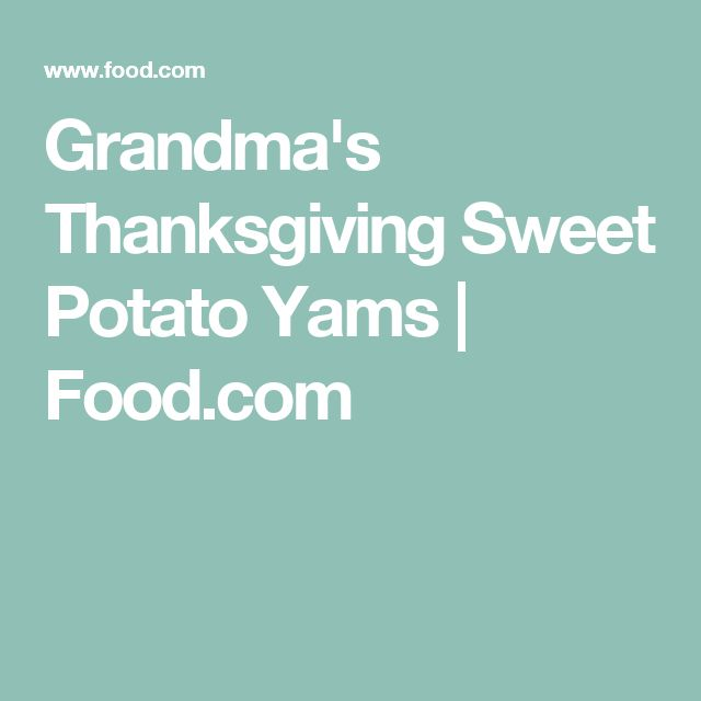Grandma's Thanksgiving Sweet Potato Yams | Food.com