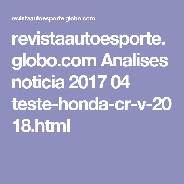 revistaautoesporte.globo.com Analises noticia 2017 04 teste-honda-cr-v-2018.html