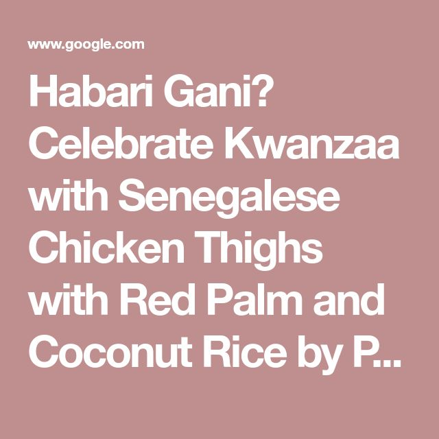 Habari Gani? Celebrate Kwanzaa with Senegalese Chicken Thighs with Red Palm and Coconut Rice by Pierre Thiam – Community Table