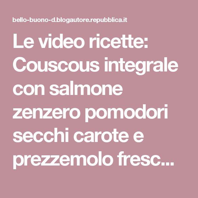 Le video ricette: Couscous integrale con salmone zenzero pomodori secchi carote e prezzemolo fresco - Bello&Buono - Blog - Repubblica.it