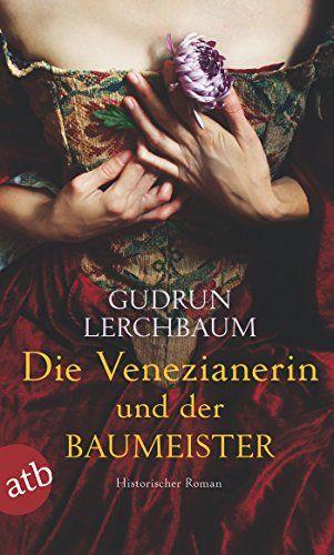 Die Venezianerin und der Baumeister: Historischer Roman