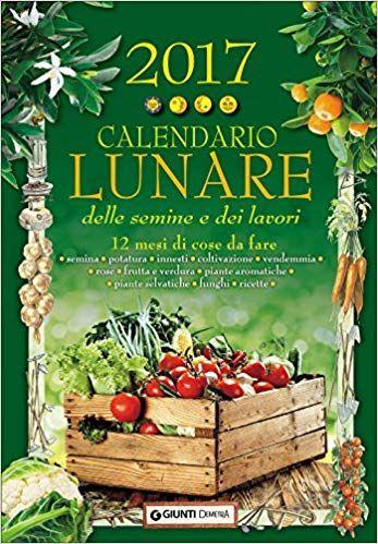 Calendario Innesti Pdf.Scaricare Calendario Lunare Delle Semine E Dei Lavori 2017