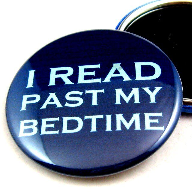 """I read past my bedtime"" pocket mirror.: Worth Reading, Quotes, Stuff, Books Worth, So True, Night, Bookworm, Things, Bedtime"
