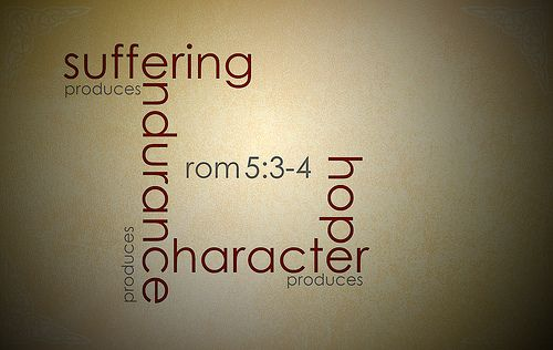 Suffering, Endurance, Character, Hope <3