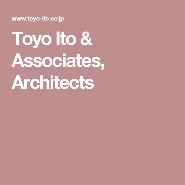 Toyo Ito & Associates, Architects