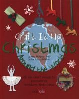 Bring Christmas from around the world into your home with these beautiful treasures.nbsp; Ice-skating in New York? Gazing at starry nights in India? Jingling bells around your wrist as they do in Cuba? Let your imagination take flight, and join in a whole host of celebratory traditions from around the globe by making beautiful treasures, either as keepsakes or gifts