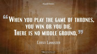 Cersei Lannister Quotes, Game of Thrones