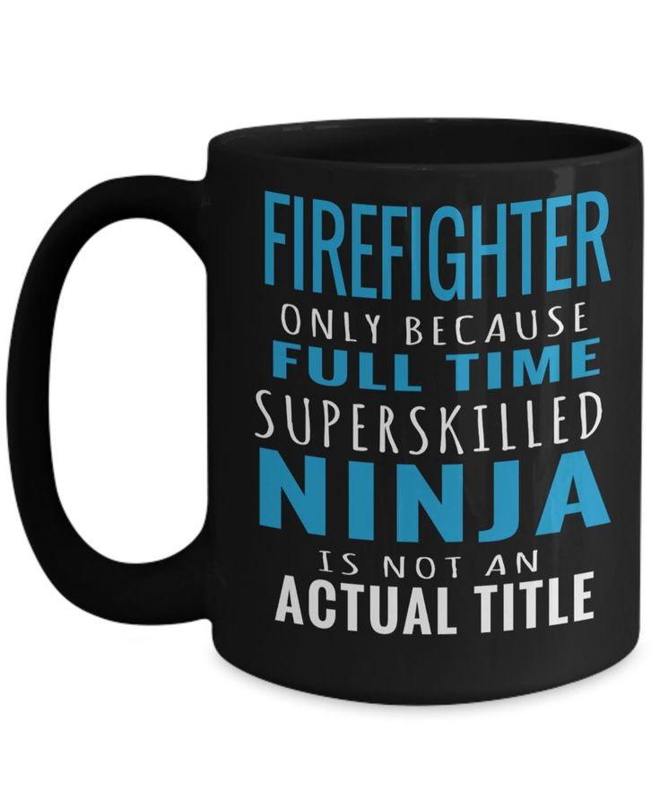 Volunteer Firefighter Gifts For Men - Gifts For A Firefighter - Funny Firefighter Retirement Gifts - Firefighter Mug - Firefighter Only Because Full Time Super Skilled Ninja Is Not An Actual Title Black Mug