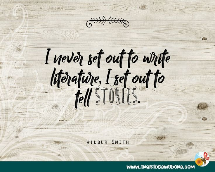Author quote: I never set out to write literature, I set out to tell stories. Wilbur Smith