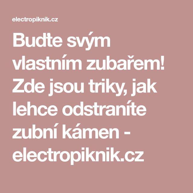 Buďte svým vlastním zubařem! Zde jsou triky, jak lehce odstraníte zubní kámen - electropiknik.cz