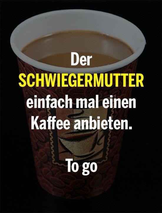Der Schwiegermutter einfach mal einen kaffee anbieten. To Go.