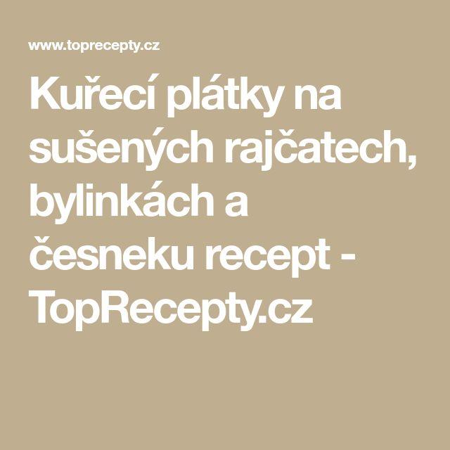 Kuřecí plátky na sušených rajčatech, bylinkách a česneku recept - TopRecepty.cz
