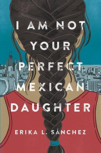 I Am Not Your Perfect Mexican Daughter Knopf Books for Yo...
