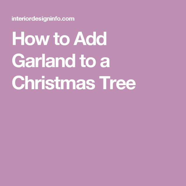 How to Add Garland to a Christmas Tree