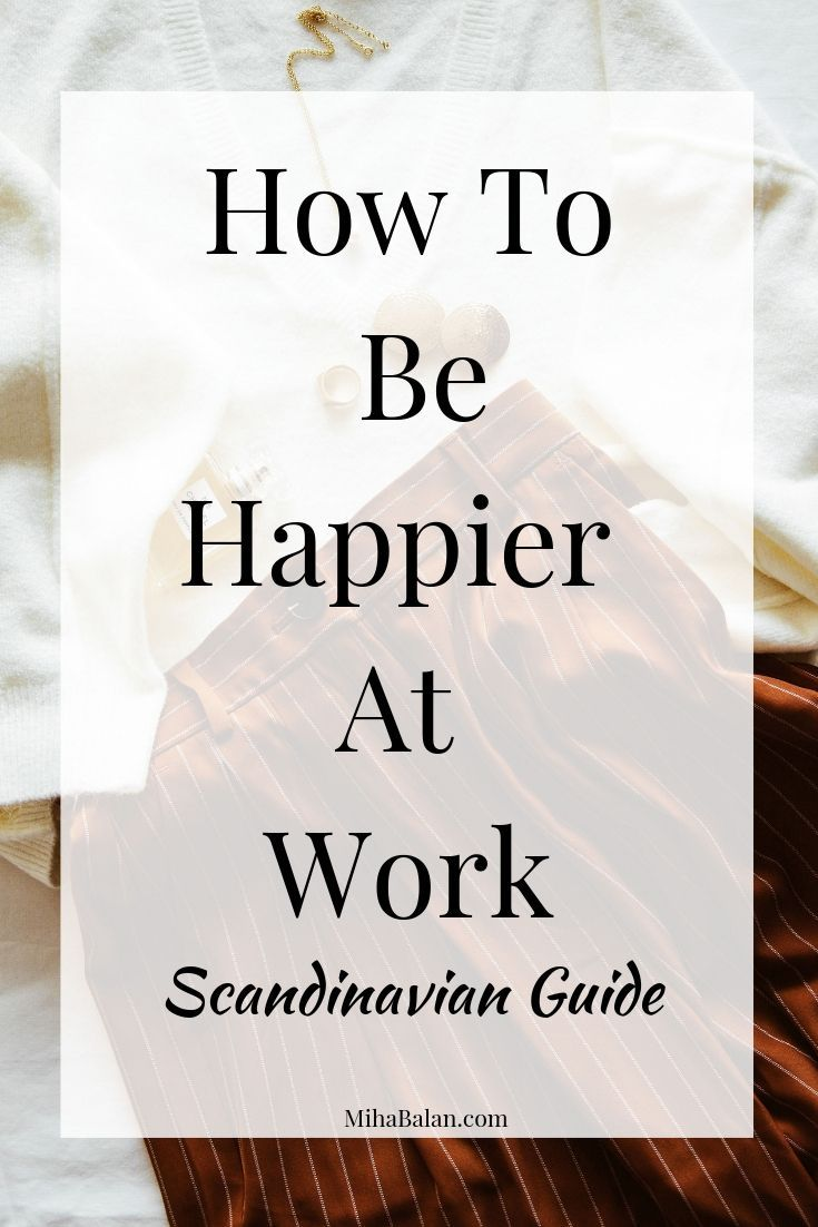 The Scandinavian Guide To Happiness At Work Be You Very Well Work Life Balance Work Life Balance Tips Happy At Work