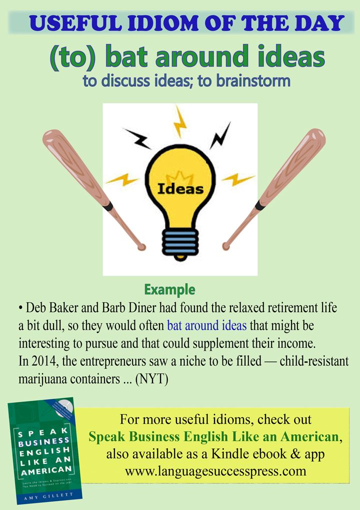 bat around ideas - to discuss; to brainstorm - a very handy English idiom for business!