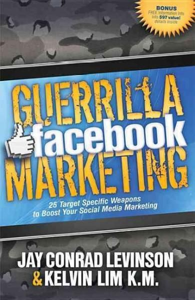 Guerrilla Facebook Marketing: 25 Target Specific Weapons to Boost Your Social Media Marketing