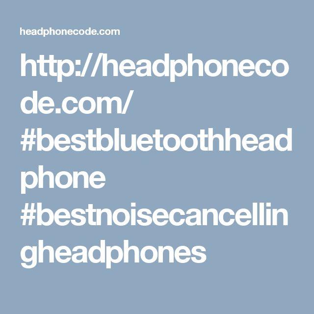 http://headphonecode.com/ #bestbluetoothheadphone #bestnoisecancellingheadphones