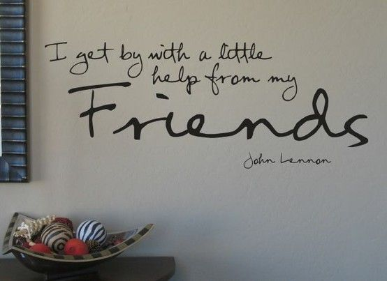 Friends Friends Friends: The Beatles, Inspiration, Love My Friends, Wisdom, Wall Quotes, So True, Living, John Lennon