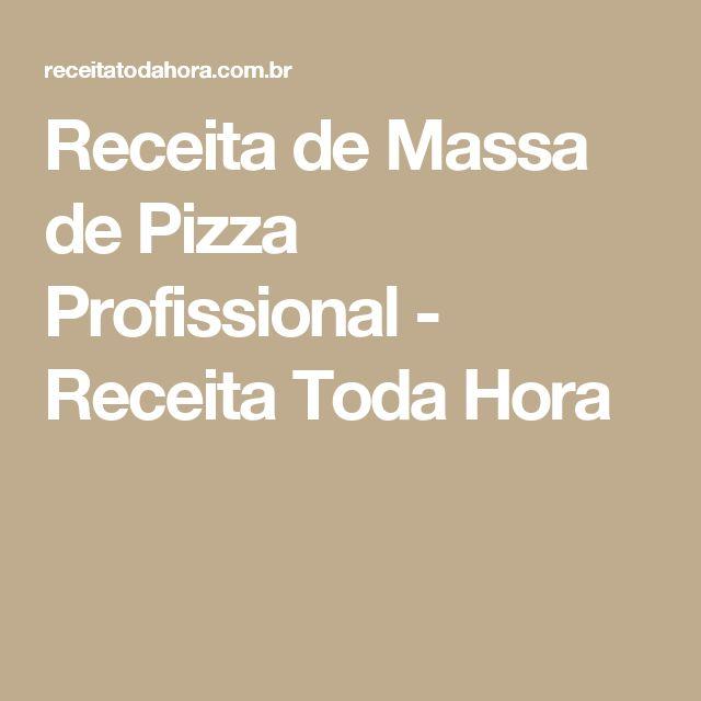 Receita de Massa de Pizza Profissional - Receita Toda Hora