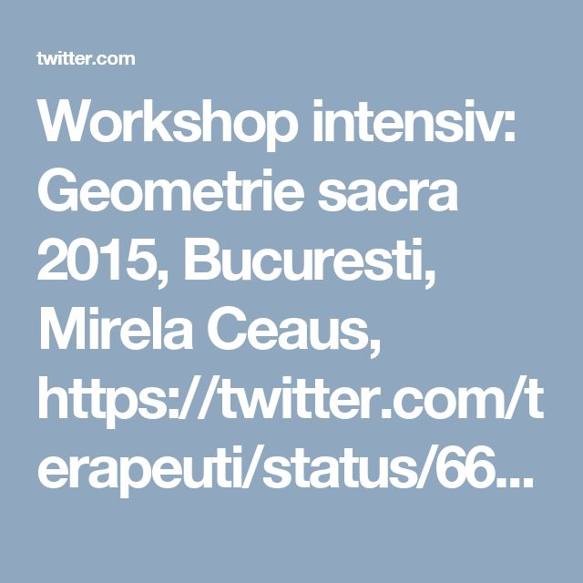 Workshop intensiv: Geometrie sacra 2015, Bucuresti, Mirela Ceaus, https://twitter.com/terapeuti/status/665101127873073152