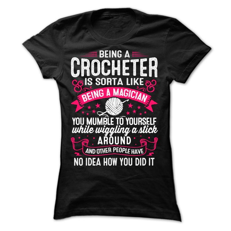 That magic feeling when your mumblings and stitches come together and people stand in awe of your skills.   #funny t-shirt for crocheters  Click the link to see more crocheter t-shirts : https://www.sunfrog.com/elvaro/Funny-T-Shirts-for-Crochet-Lovers?60494