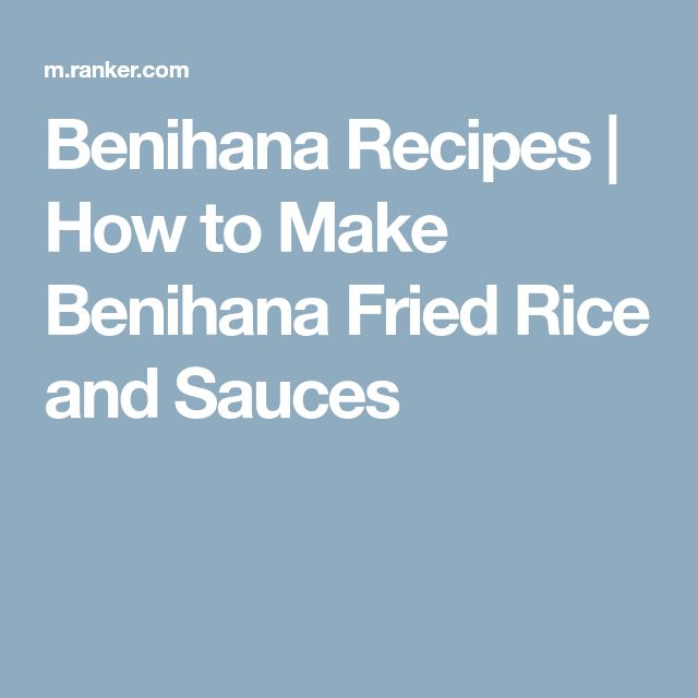 Benihana Recipes   How to Make Benihana Fried Rice and Sauces