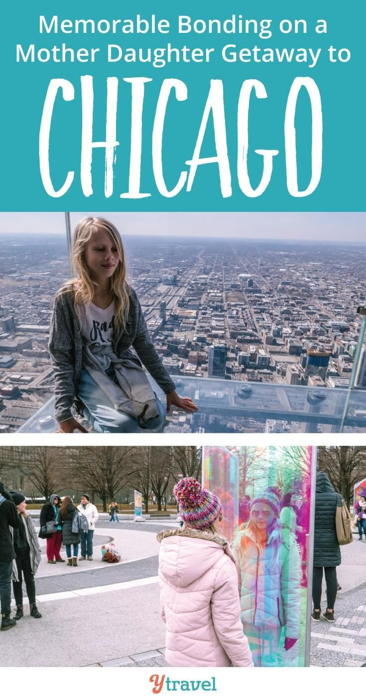 Memorable Bonding On A Mother Daughter Getaway To Chicago