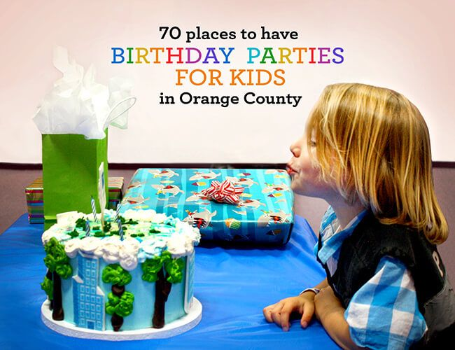 70 Places to Have Birthday Parties for Kids in Orange County. From museum birthday parties to cooking birthday parties, we've got the best list in the OC.