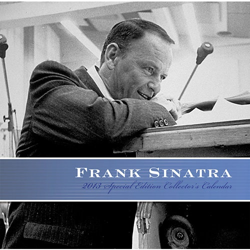 Frank Sinatra Special Edition Wall Calendar: The Chairman of the Board was the first modern pop superstar. Ours is a calendar compilation that commemorates Frank Sinatra's contributions to recording history; this special edition appears as one of his platinum album pressings.  $17.99  http://calendars.com/Standards-Opera-and-Musicals/Frank-Sinatra-Special-Edition-2013-Wall-Calendar/prod201300000484/?categoryId=cat00091=cat00091#