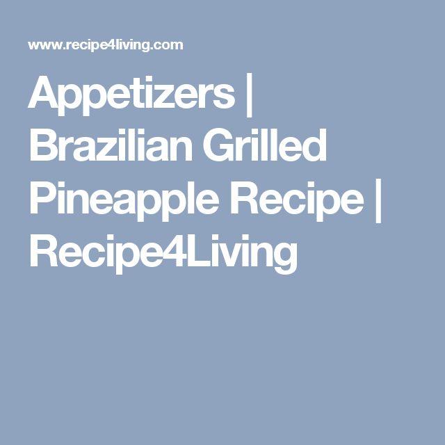 Appetizers   Brazilian Grilled Pineapple Recipe   Recipe4Living