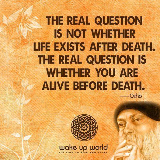 本当の問題は死後の人生があるかどうかということではありません。本当の問題は死ぬ前に自分が生きているのかどうかです。 Osho バグワン・シュリ・ラジニーシ