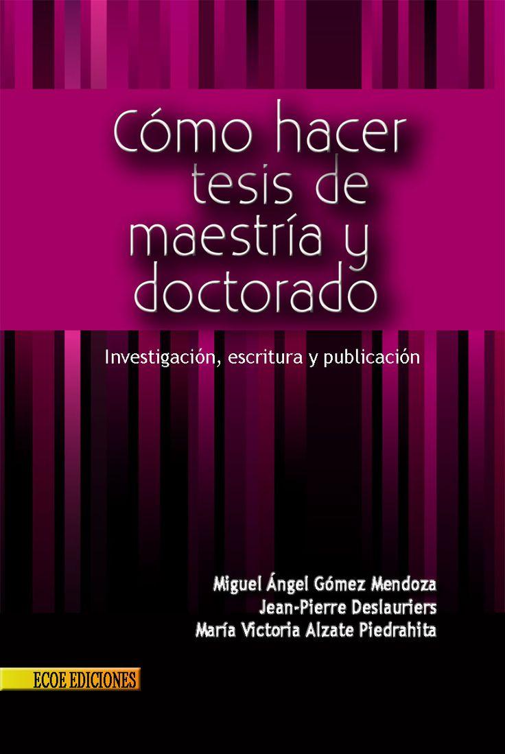 COMO HACER TESIS DE MAESTRÍA Y DOCTORADO  Autor: GOMEZ  Editorial: ECO EDICIONES  Año: 2010