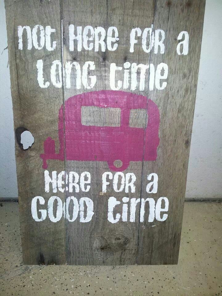 Love this saying. One of the camp signs we made from recycled pallet wood