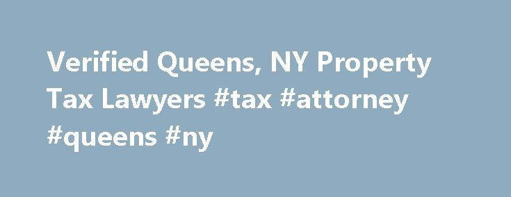 Verified Queens, NY Property Tax Lawyers #tax #attorney #queens #ny http://philippines.nef2.com/verified-queens-ny-property-tax-lawyers-tax-attorney-queens-ny/  # Queens. NY Property Tax Verified Attorneys What Is Property Tax? Property tax is an annual tax on real property. Often property values do not coincide with property taxes because tax assessments are usually not done every year and cannot keep pace with the marketplace, such as falling values in recessionary times. Do I Need a…