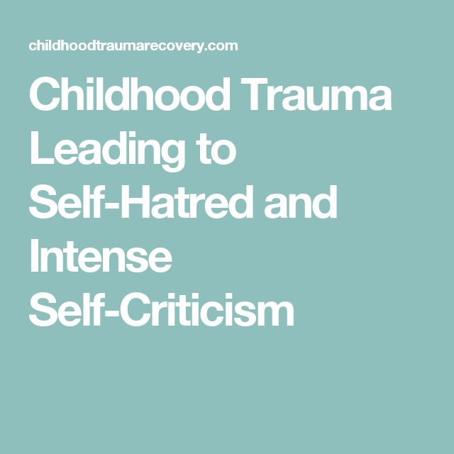 Childhood Trauma Leading to Self-Hatred and Intense Self-Criticism