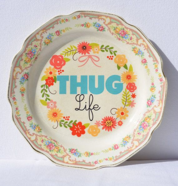 Thug Life Decorative Vintage Plate  Approx. by CabinetPrettyThings, $48.00   cute and quirky