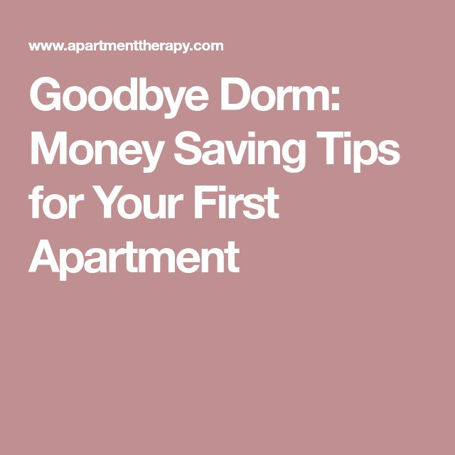 Goodbye Dorm: Money Saving Tips for Your First Apartment
