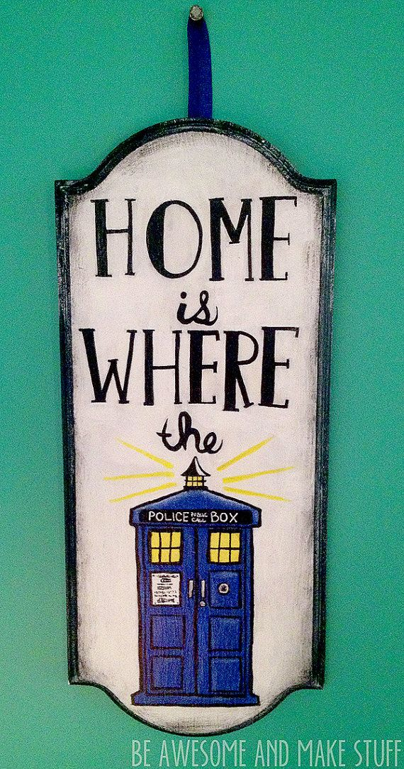 Hey, I found this really awesome Etsy listing at https://www.etsy.com/listing/100247485/doctor-who-home-is-where-the-tardis-sign