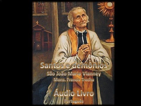 Santos e demônios São João Maria Vianney - Mons  Francis Trochu
