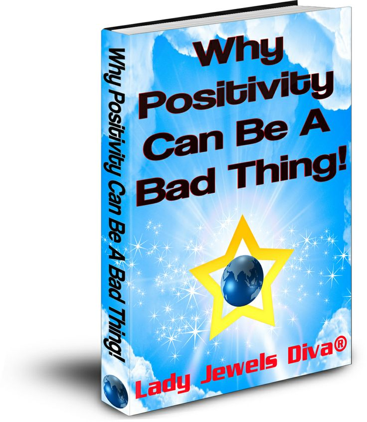Why Positivity Can Be A Bad Thing! available at - http://www.amazon.com/author/ladyjewelsdiva