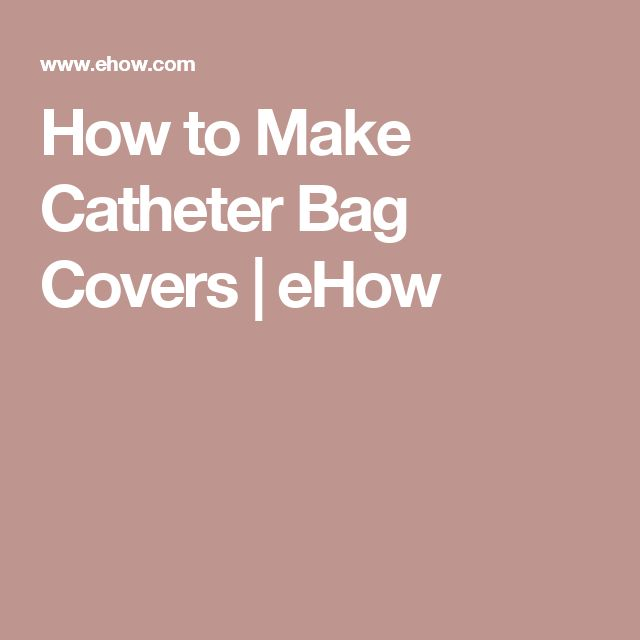 How to Make Catheter Bag Covers | eHow