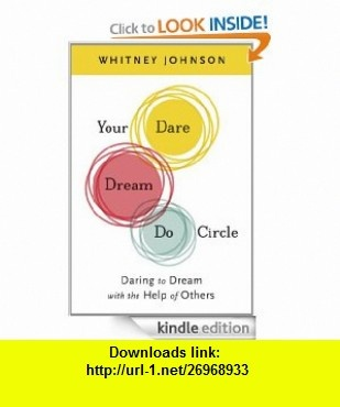 Your Dare, Dream, Do Circle Daring to Dream with the Help of Others eBook Whitney Johnson ,   ,  , ASIN: B0083QAPDA , tutorials , pdf , ebook , torrent , downloads , rapidshare , filesonic , hotfile , megaupload , fileserve